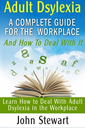 Adult Dsylexia : A Complete Guide for the Workplace and How to Deal With It: Learn How to Deal With Adult Dsylexia in the Workplace